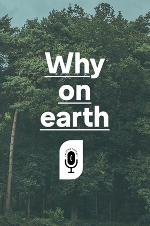De podcast-reeks 'Why on earth'